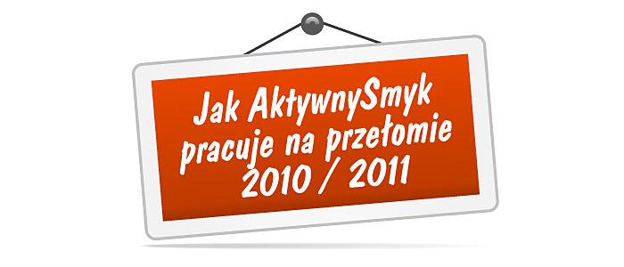 Jak AktywnySmyk pracuje na przełomie 2010 i 2011 roku