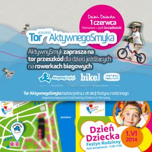 Podczas Festynu Rodzinnego z okazji Dnia Dziecka organizowanego przez Urząd Ochoty m.st. Warszawy AktywnySmyk zaprasza na sprawnościowy tor przeszkód do jazdy na rowerku biegowym. Impreza odbędzie się 1 czerwca 2014 w parku Szczęśliwickim na warszawskiej Ochocie.