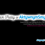 Black Friday w AktywnymSmyku