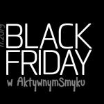 BLACK FRIDAY w sklepie AktywnySmyk